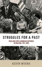 Struggles for a Past : Irish and Afro-Caribbean Histories in England, 1951-2000 - Kevin Myers