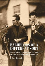 Bachelors of a different sort : Queer Aesthetics, Material Culture and the Modern Interior in Britain - John Potvin