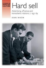 Hard Sell : Advertising, Affluence and Transatlantic Relations, c. 1951-69 - Sean Nixon