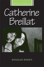 Catherine Breillat : French Film Directors - Douglas Keesey