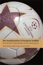 The Transformation of European Football : Towards the Europeanisation of the National Game
