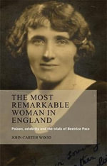 The Most Remarkable Woman in England : Poison, Celebrity and the Trials of Beatrice Pace - John Carter Wood