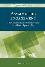 Asymmetric engagement : The Community and Voluntary Pillar in Irish Social Partnership - Joe Larragy