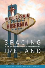 Spacing Ireland : Place, Society and Culture in a Post-Boom Era