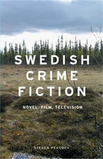 Swedish Crime Fiction : Novel, Film, Television - Steven Peacock