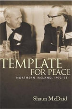Template for Peace : Northern Ireland, 1972-75 - Shaun McDaid