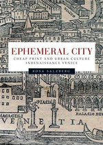 Ephemeral City : Cheap Print and Urban Culture in Renaissance Venice - Rosa Salzberg