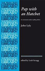Pap With an Hatchet by John Lyly : An Annotated, Modern-Spelling Edition - Leah Scragg