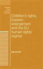 Children's Rights, Eastern Enlargement and the EU Human Rights Regime - Ingi Iusmen