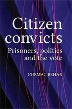 Citizen convicts : Prisoners, politics and the vote - Cormac Behan