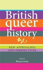 British Queer History : New Approaches and Perspectives