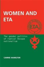 Women and ETA : The Gender Politics of Radical Basque Nationalism - Carrie Hamilton