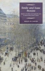 Emile and Isaac Pereire : Bankers, Socialists and Sephardic Jews in Nineteenth-Century France - Helen Matilda Davies