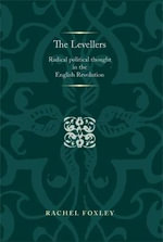 The Levellers : Radical Political Thought in the English Revolution - Rachel Foxley