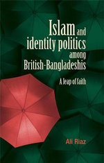 Islam and Identity Politics Among British-Bangladeshis : A Leap of Faith - Ali Riaz