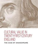 Cultural Value in Twenty-first-century England : The Case of Shakespeare - Kate McLuskie