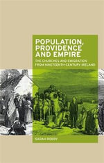 Population, Providence and Empire : The Churches and Emigration from Nineteenth-Century Ireland - Sarah Roddy