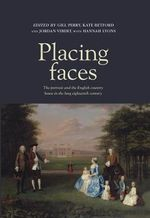 Placing faces : The Portrait and the English Country House in the Long Eighteenth Century
