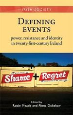 Defining Events : Power, Resistance and Identity in Twenty-First-Century Ireland