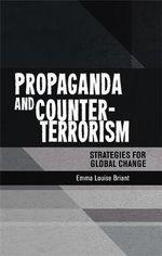 Propaganda and Counter-Terrorism : Strategies for Global Change - Emma Briant