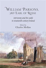 William Parsons, 3rd Earl of Rosse : Astronomy and the Castle in Nineteenth-century Ireland