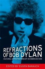 Refractions of Bob Dylan : Cultural Appropriations of an American Icon