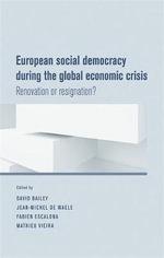 European Social Democracy During the Global Economic Crisis : Renovation or Resignation?