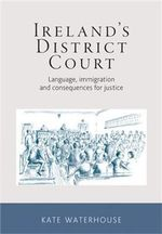 Ireland's District Court : Language, Immigration and Consequences for Justice - Kate Waterhouse