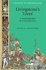 Livingstone's 'Lives' : A Metabiography of a Victorian Icon - Justin D. Livingstone