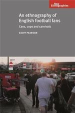 An Ethnography of English Football Fans : Cans, cops and carnivals - Geoff Pearson