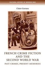 French Crime Fiction and the Second World War : Past crimes, present memories - Claire Gorrara