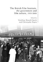 The British Film Institute, the Government and Film Culture, 1933-2000