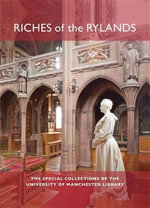 Riches of the Rylands : The Special Collections of the University of Manchester Library