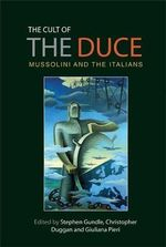 The Cult of the Duce : Mussolini and the Italians