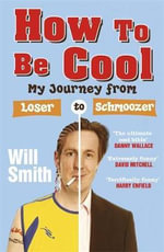 How to be Cool : My Journey from Loser to Schmoozer - Will Smith