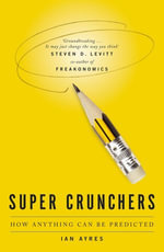 Super Crunchers : How Anything Can Be Predicted - Ian Ayres