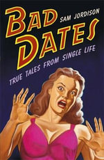 Bad Dates : What are They Really Saying? - Sam Jordison