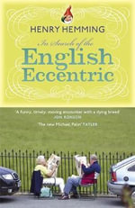 In Search of the English Eccentric - Henry Hemming