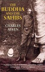 The Buddha and the Sahibs : The Men Who Discovered India's Lost Religion - Charles Allen