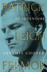 Patrick Leigh Fermor : An Adventure - Artemis Cooper