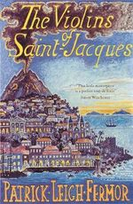 The Violins of Saint-Jacques : A Tale of the Antilles - Patrick Leigh Fermor