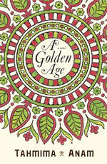 A Golden Age : A Novel - Tahmima Anam