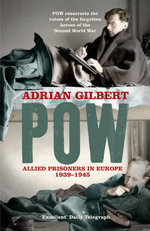 POW : Allied Prisoners in Europe, 1939-45 - Adrian D. Gilbert