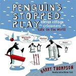 Penguins Stopped Play : Eleven Village Cricketers Take on the World - Harry Thompson