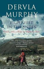Eight Feet in the Andes : Travels with a Mule in Unknown Peru - Dervla Murphy