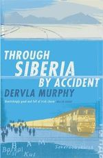 Through Siberia by Accident : A Small Slice of Autobiography - Dervla Murphy