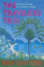 The Traveller's Tree : A Journey Through the Caribbean Islands - Patrick Leigh Fermor