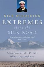 Extremes Along the Silk Road : Adventures Off the World's Oldest Superhighway - Nick Middleton
