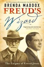 Freud's Wizard : The Enigma of Ernest Jones - Brenda Maddox