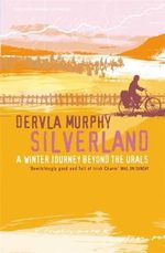 Silverland : A Winter Journey Beyond the Urals - Dervla Murphy
